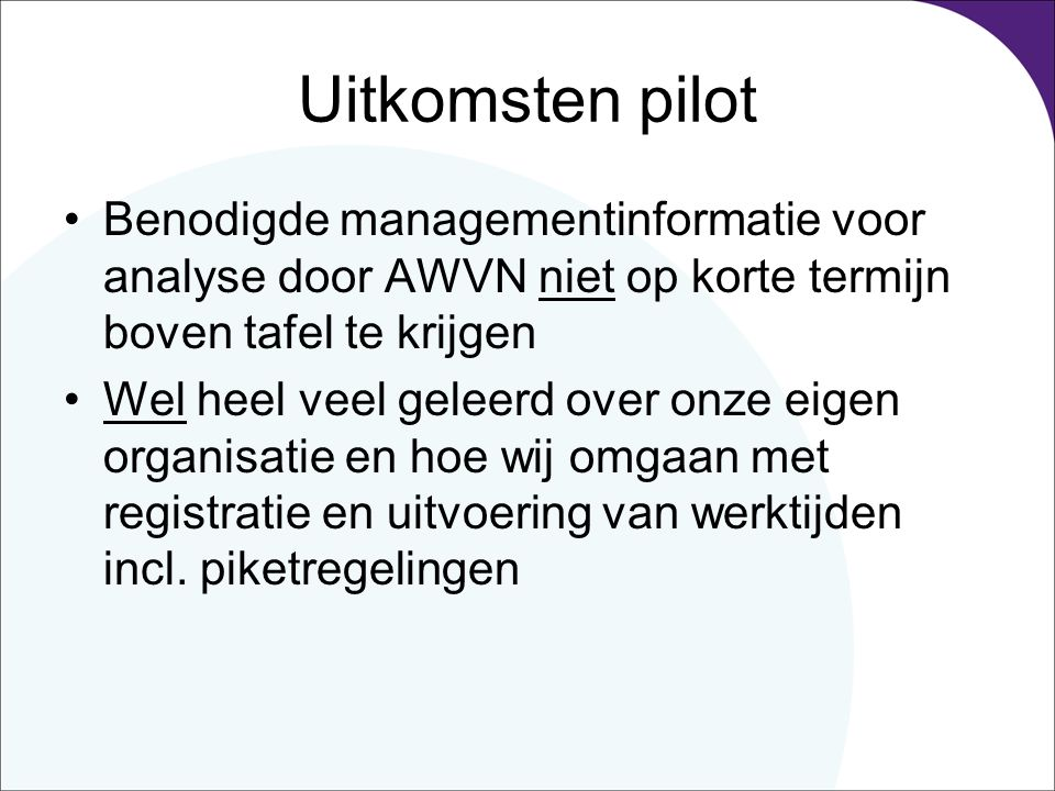 Uitkomsten pilot Benodigde managementinformatie voor analyse door AWVN niet op korte termijn boven tafel te krijgen.