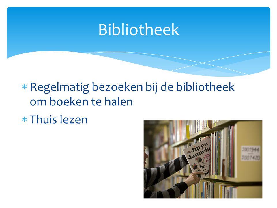 Bibliotheek Regelmatig bezoeken bij de bibliotheek om boeken te halen