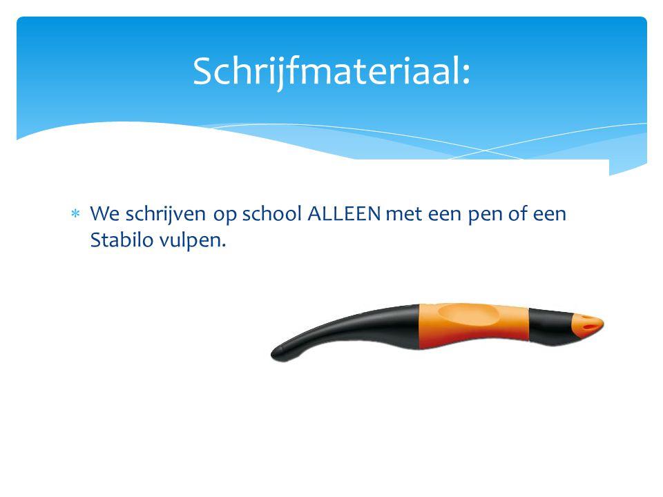 Schrijfmateriaal: We schrijven op school ALLEEN met een pen of een Stabilo vulpen.