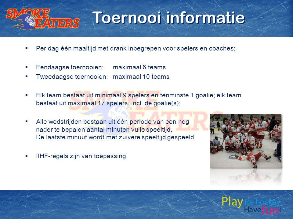 Toernooi informatie Per dag één maaltijd met drank inbegrepen voor spelers en coaches; Eendaagse toernooien: maximaal 6 teams.