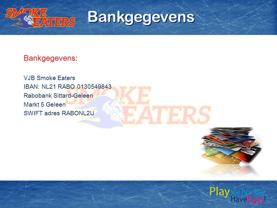Bankgegevens Bankgegevens: VJB Smoke Eaters IBAN: NL21 RABO 0130549843