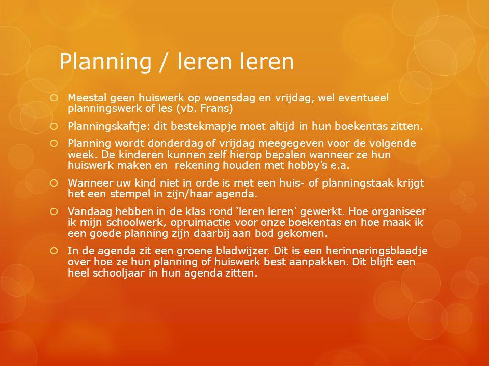 Planning / leren leren Meestal geen huiswerk op woensdag en vrijdag, wel eventueel planningswerk of les (vb. Frans)