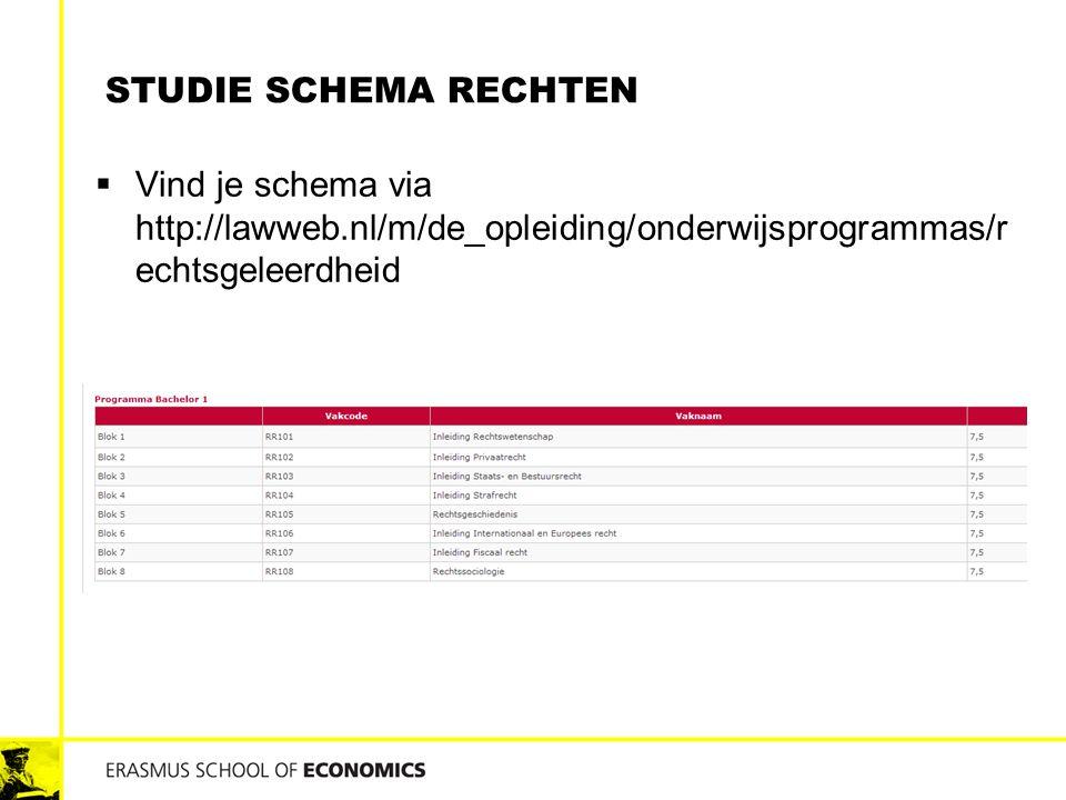 Studie schema Rechten Vind je schema via http://lawweb.nl/m/de_opleiding/onderwijsprogrammas/rechtsgeleerdheid.