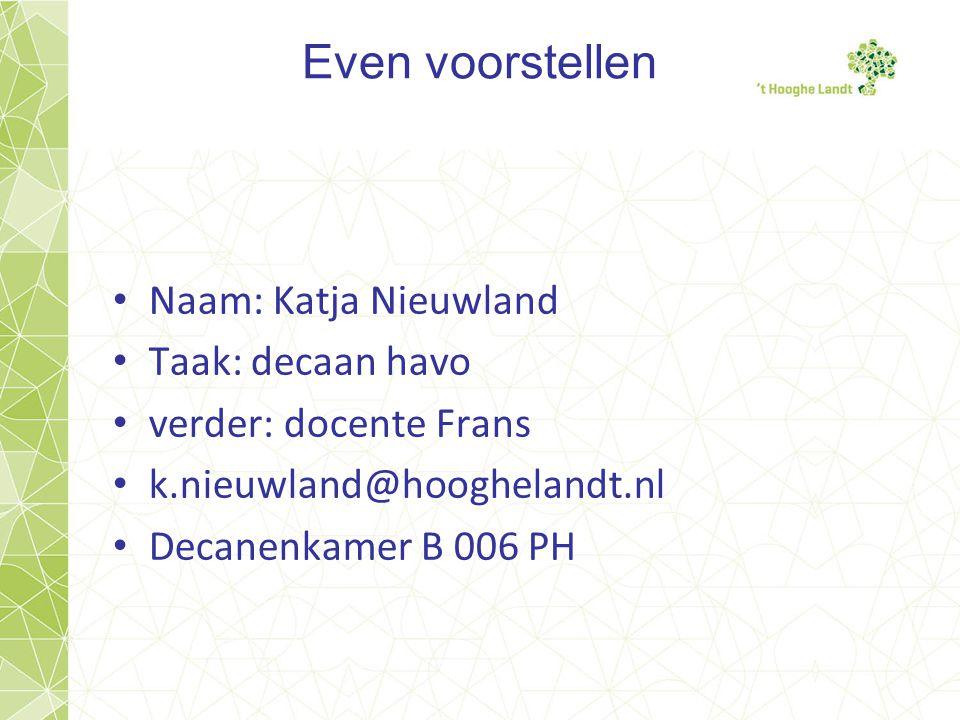 Even voorstellen Naam: Katja Nieuwland Taak: decaan havo