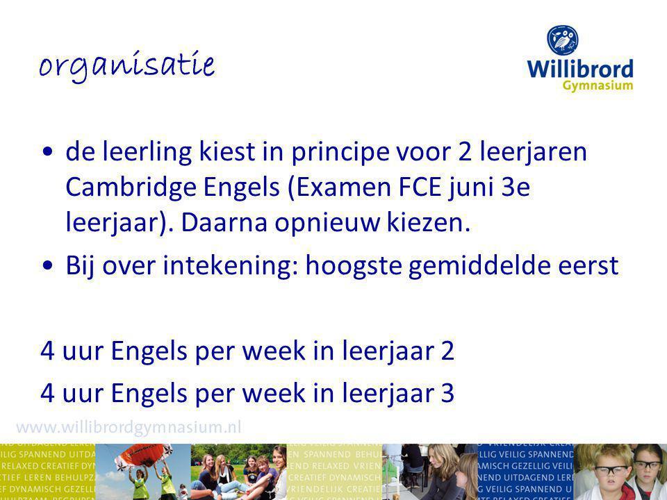 organisatie de leerling kiest in principe voor 2 leerjaren Cambridge Engels (Examen FCE juni 3e leerjaar). Daarna opnieuw kiezen.