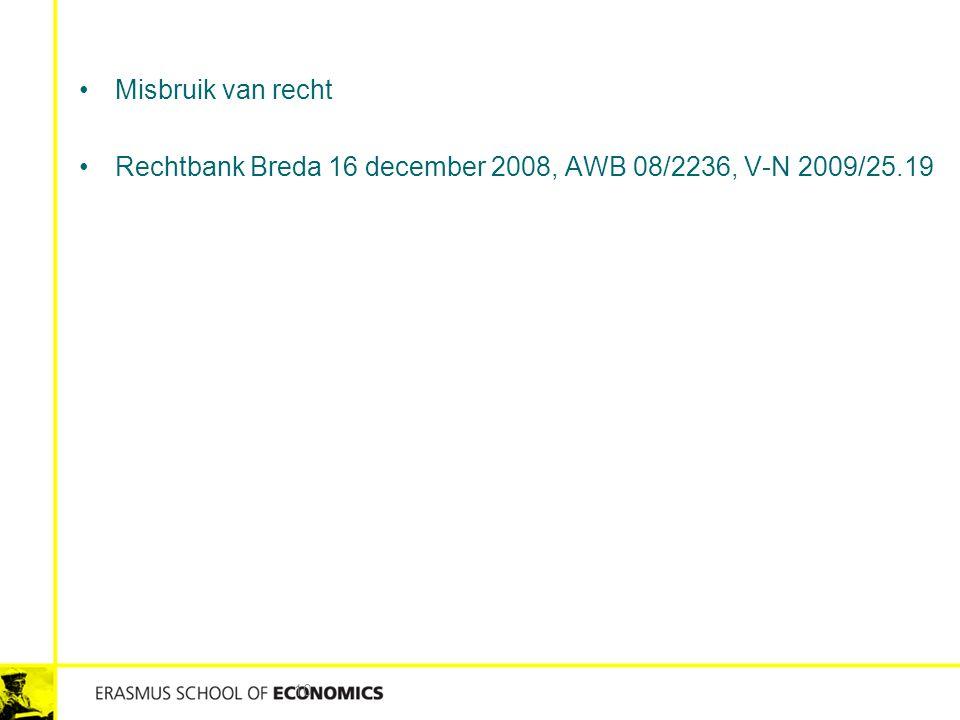 Misbruik van recht Rechtbank Breda 16 december 2008, AWB 08/2236, V-N 2009/25.19
