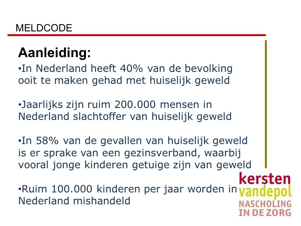 MELDCODE Aanleiding: In Nederland heeft 40% van de bevolking ooit te maken gehad met huiselijk geweld.