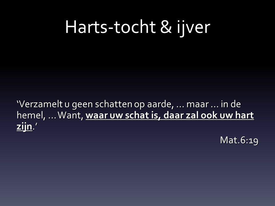 Harts-tocht & ijver 'Verzamelt u geen schatten op aarde, ...