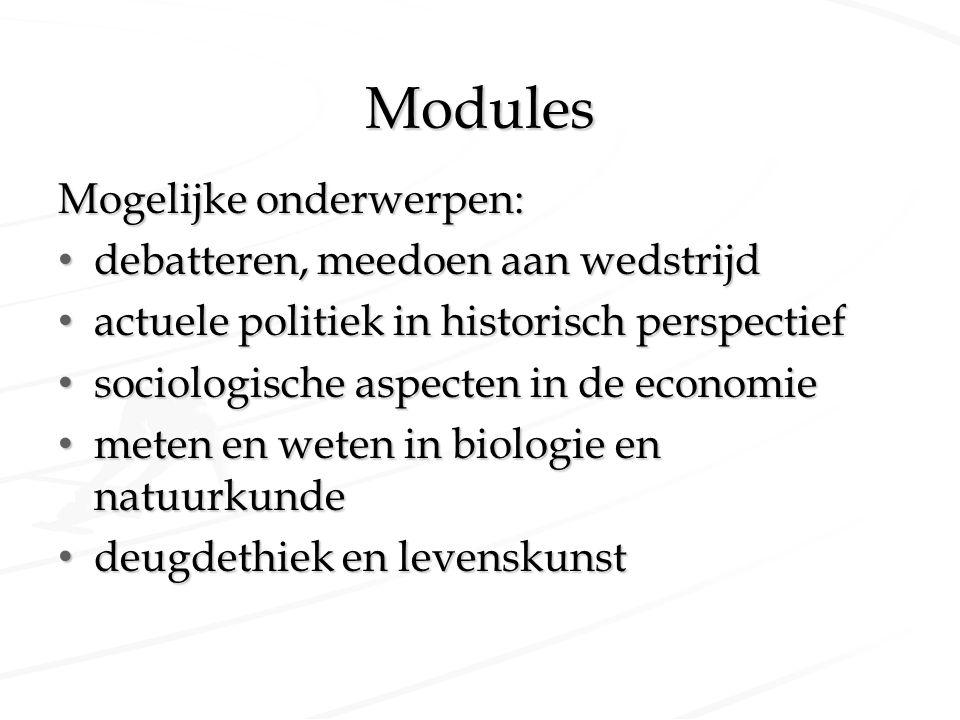 Modules Mogelijke onderwerpen: debatteren, meedoen aan wedstrijd