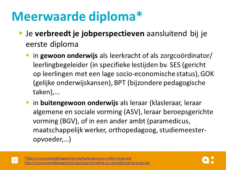 Meerwaarde diploma* Je verbreedt je jobperspectieven aansluitend bij je eerste diploma.