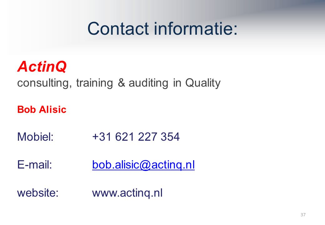 Contact informatie: ActinQ consulting, training & auditing in Quality. Bob Alisic. Mobiel: +31 621 227 354.