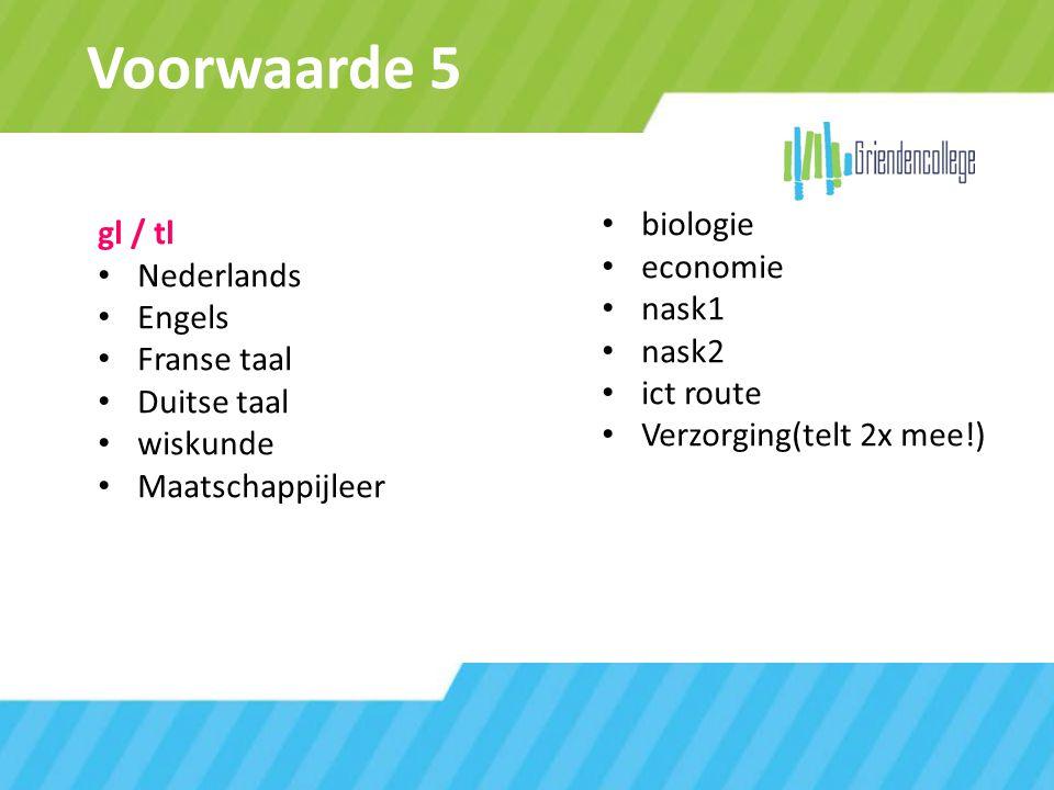 Voorwaarde 5 biologie gl / tl economie Nederlands nask1 Engels nask2