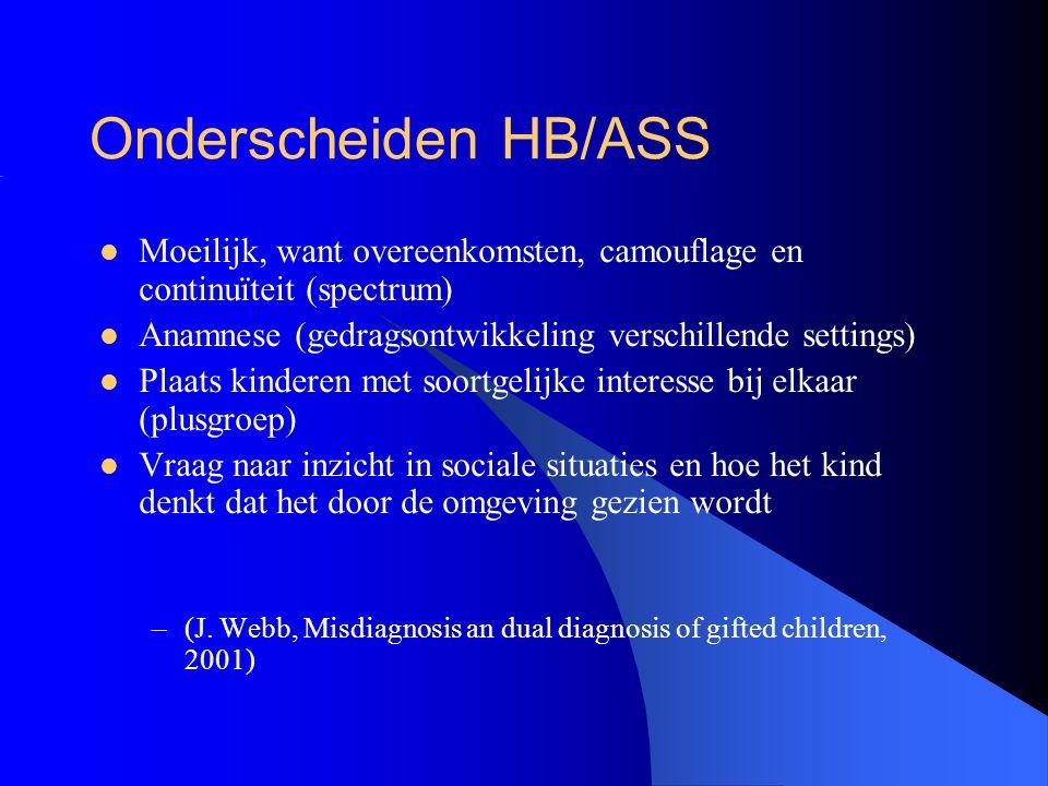 Onderscheiden HB/ASS Moeilijk, want overeenkomsten, camouflage en continuïteit (spectrum) Anamnese (gedragsontwikkeling verschillende settings)