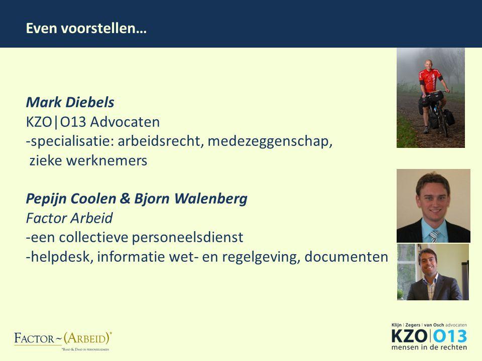 Even voorstellen… Mark Diebels. KZO|O13 Advocaten. -specialisatie: arbeidsrecht, medezeggenschap, zieke werknemers.