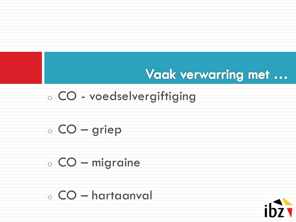 Vaak verwarring met … CO - voedselvergiftiging CO – griep