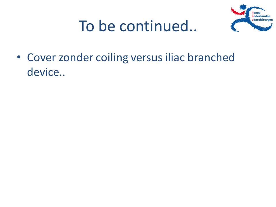 To be continued.. Cover zonder coiling versus iliac branched device..
