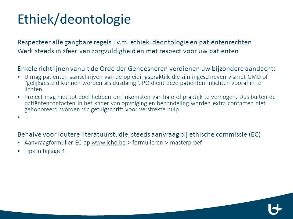 Ethiek/deontologie Respecteer alle gangbare regels i.v.m. ethiek, deontologie en patiëntenrechten.
