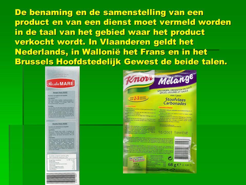 De benaming en de samenstelling van een product en van een dienst moet vermeld worden in de taal van het gebied waar het product verkocht wordt.