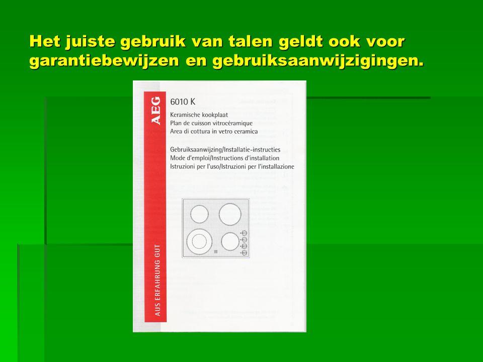 Het juiste gebruik van talen geldt ook voor garantiebewijzen en gebruiksaanwijzigingen.