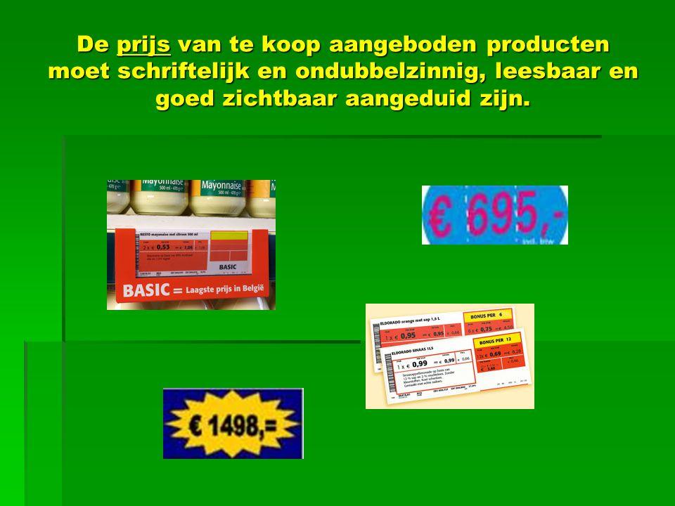 De prijs van te koop aangeboden producten moet schriftelijk en ondubbelzinnig, leesbaar en goed zichtbaar aangeduid zijn.