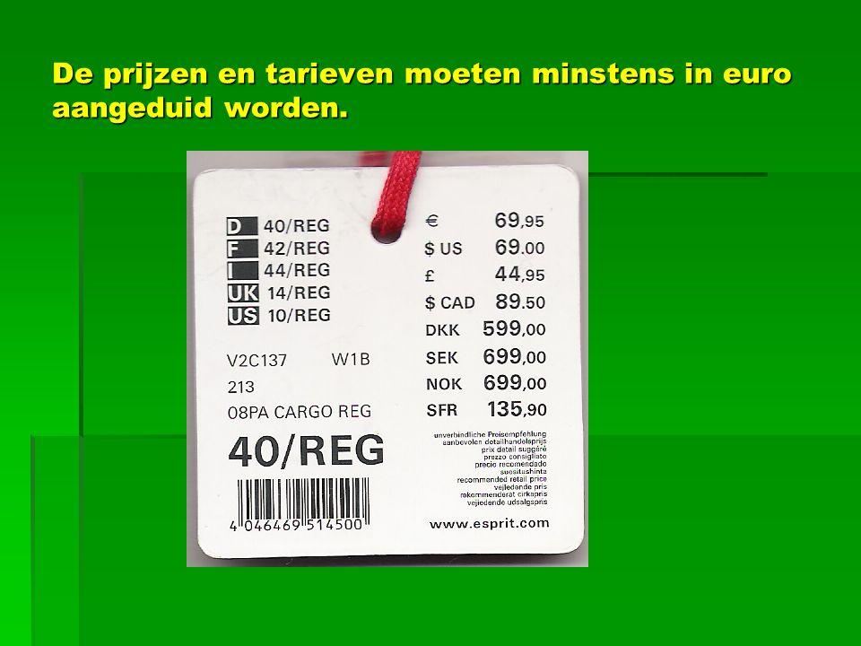 De prijzen en tarieven moeten minstens in euro aangeduid worden.