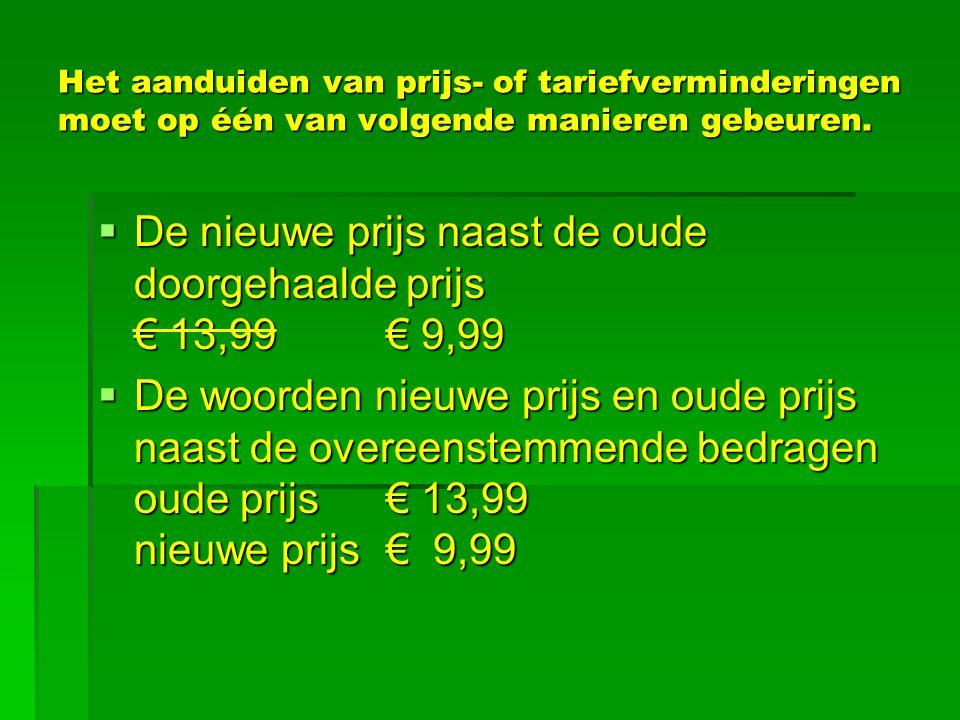 De nieuwe prijs naast de oude doorgehaalde prijs € 13,99 € 9,99
