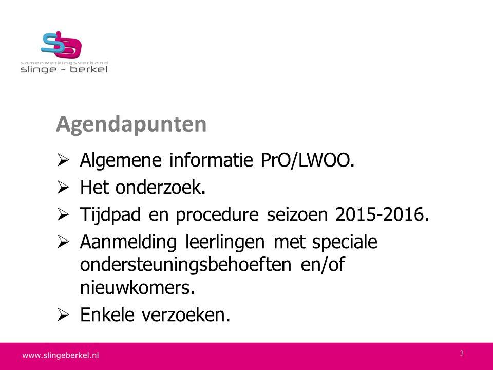Agendapunten Algemene informatie PrO/LWOO. Het onderzoek.