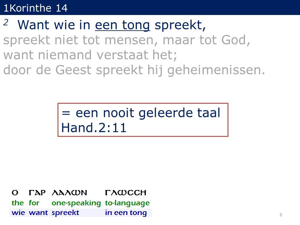 2 Want wie in een tong spreekt, spreekt niet tot mensen, maar tot God,
