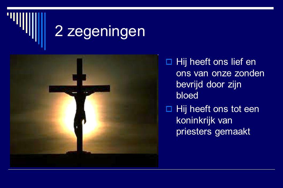 2 zegeningen Hij heeft ons lief en ons van onze zonden bevrijd door zijn bloed.