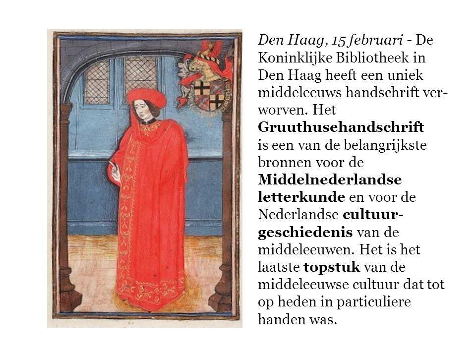 Den Haag, 15 februari - De Koninklijke Bibliotheek in Den Haag heeft een uniek middeleeuws handschrift ver-worven. Het Gruuthusehandschrift