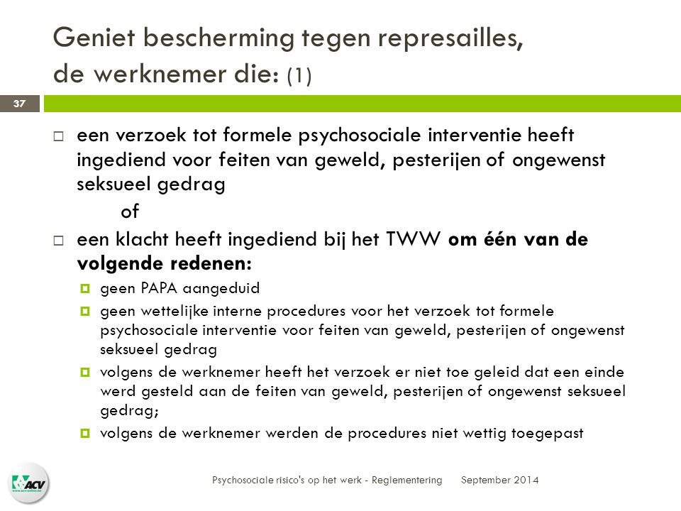 Geniet bescherming tegen represailles, de werknemer die: (1)