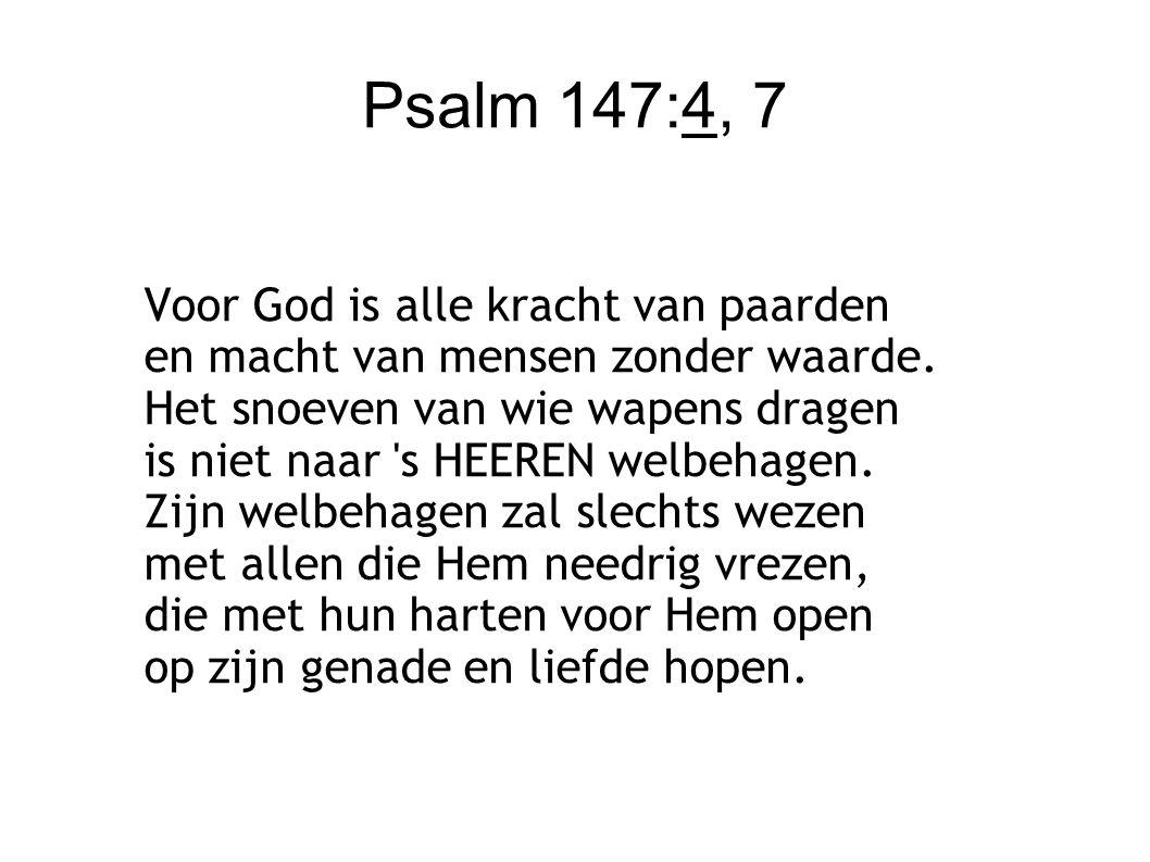 Psalm 147:4, 7 Voor God is alle kracht van paarden