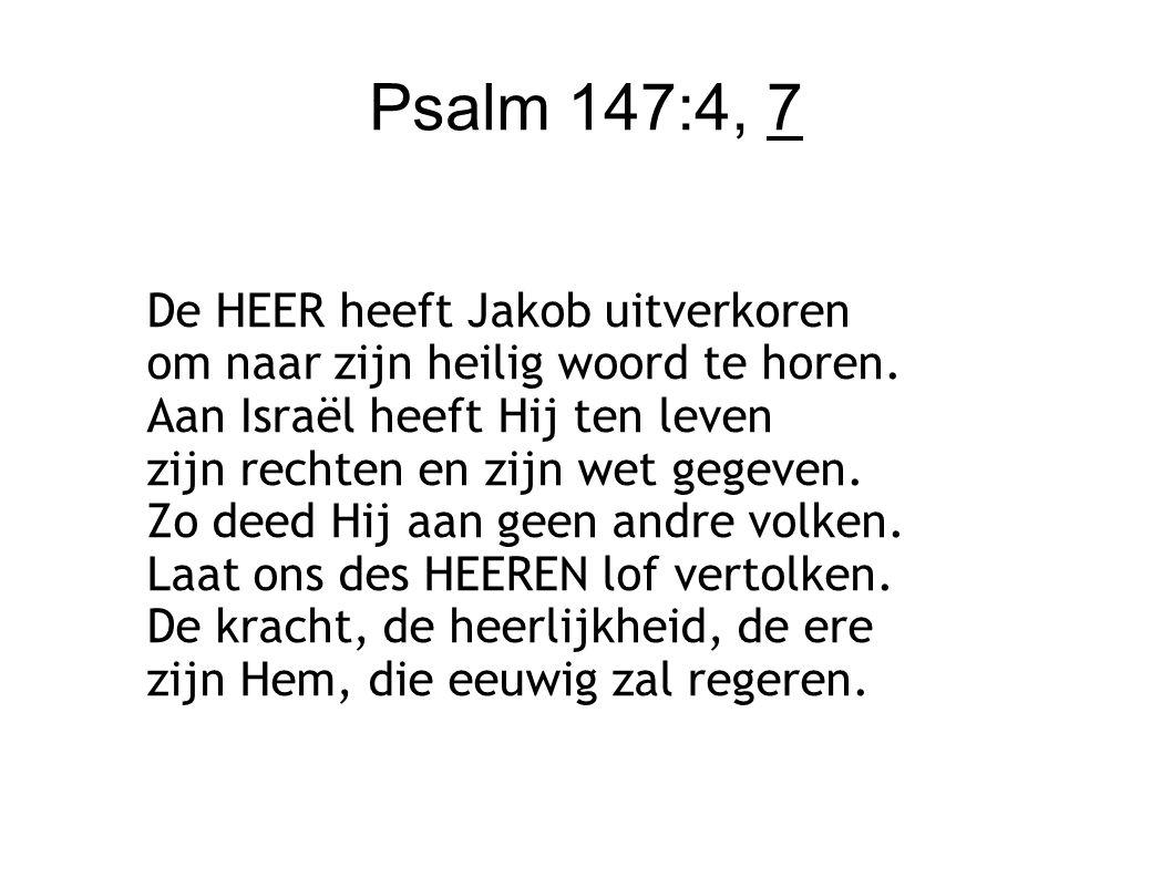Psalm 147:4, 7 De HEER heeft Jakob uitverkoren