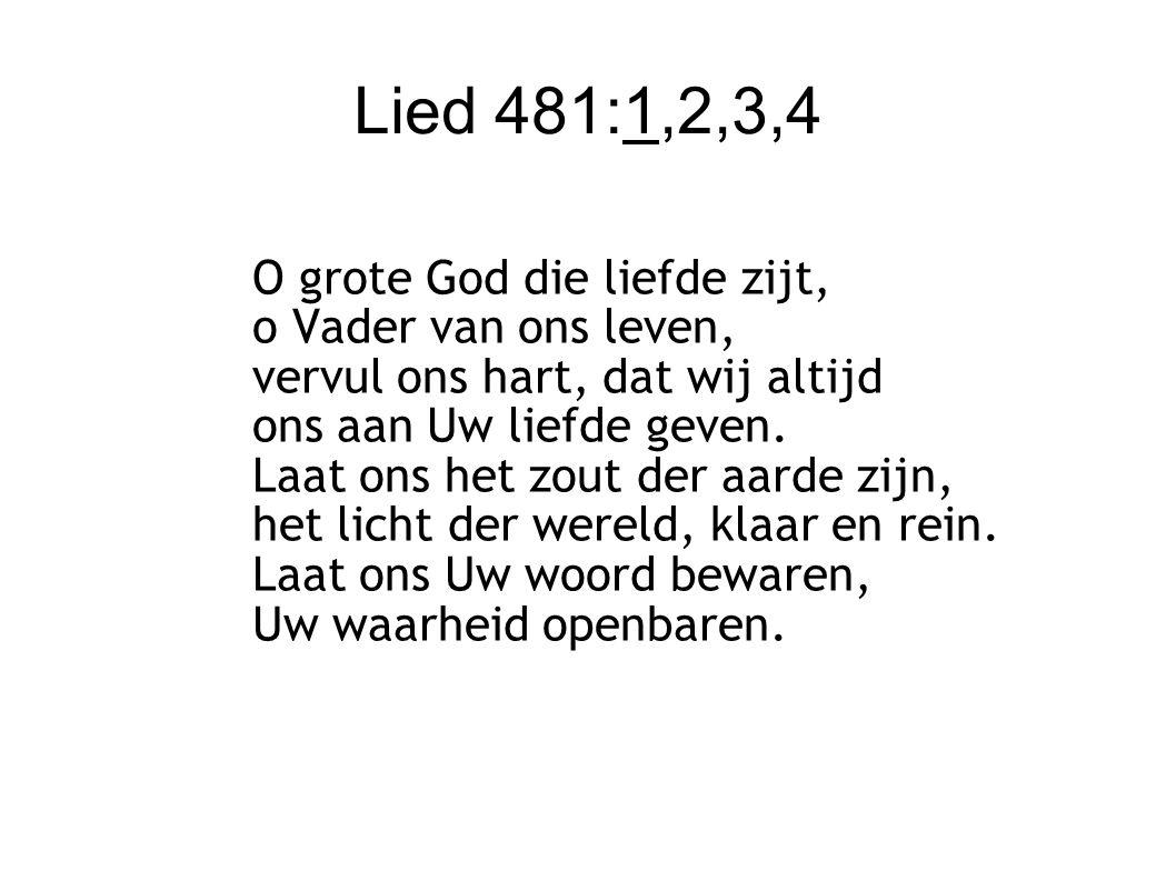 Lied 481:1,2,3,4 O grote God die liefde zijt, o Vader van ons leven,