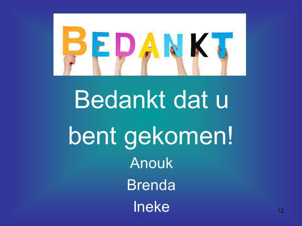 Bedankt dat u bent gekomen! Anouk Brenda Ineke
