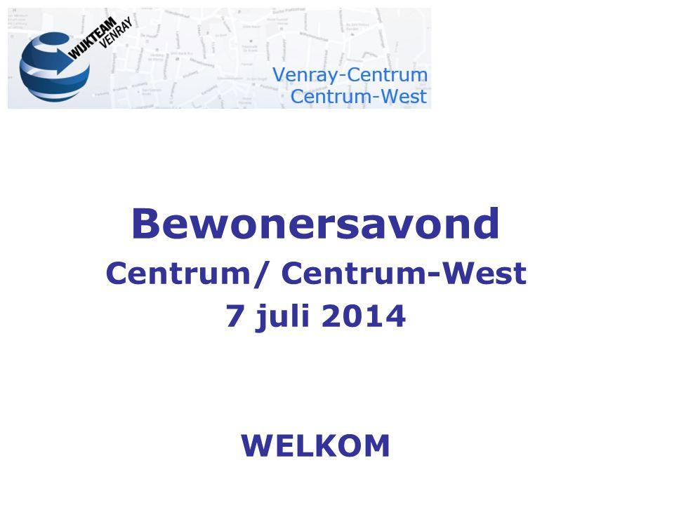 Bewonersavond Centrum/ Centrum-West 7 juli 2014 WELKOM