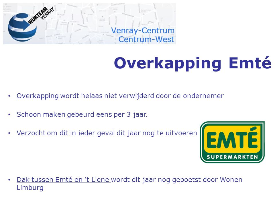 Overkapping Emté Overkapping wordt helaas niet verwijderd door de ondernemer. Schoon maken gebeurd eens per 3 jaar.