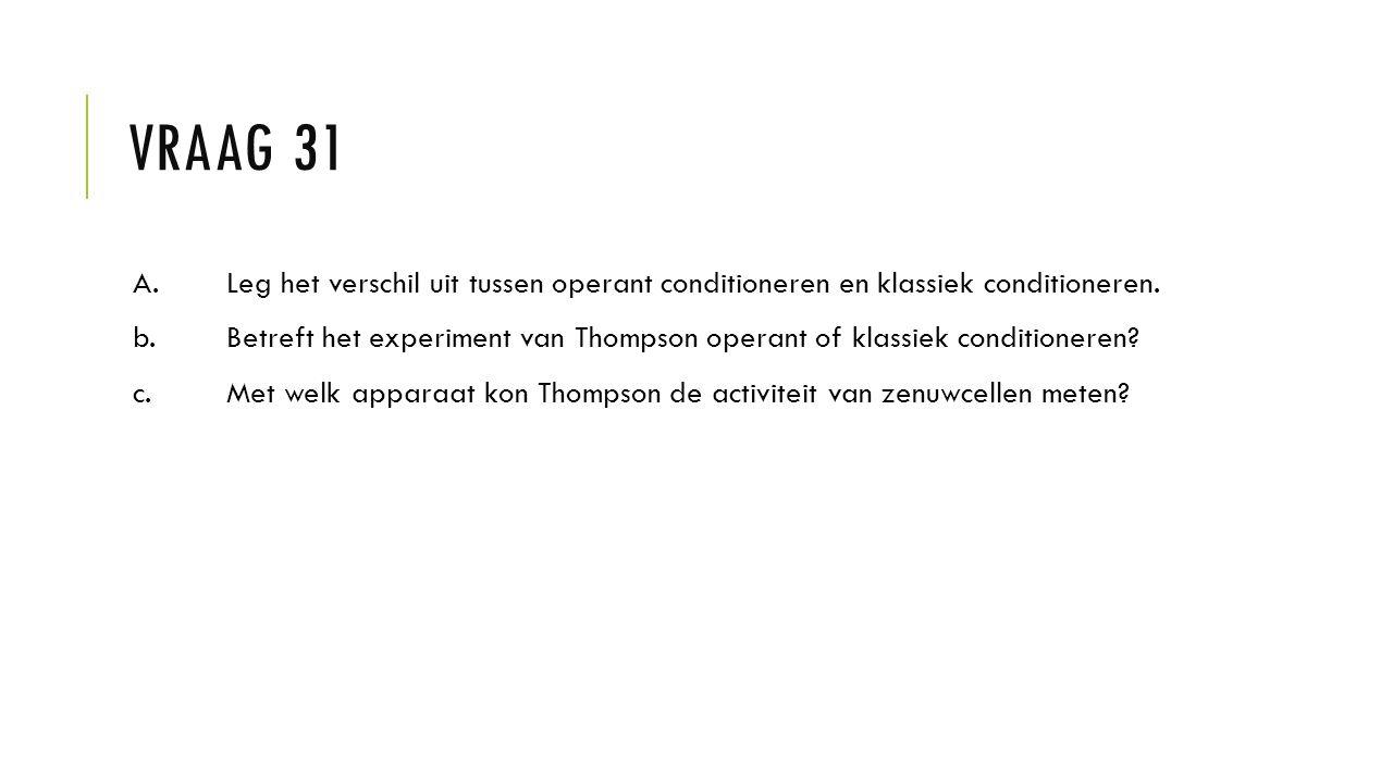 Vraag 31 A. Leg het verschil uit tussen operant conditioneren en klassiek conditioneren.