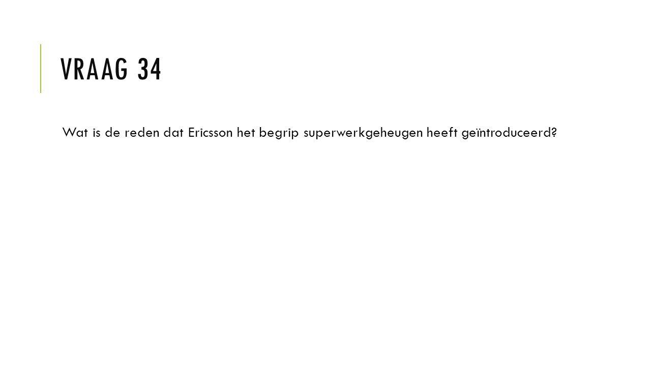 Vraag 34 Wat is de reden dat Ericsson het begrip superwerkgeheugen heeft geïntroduceerd