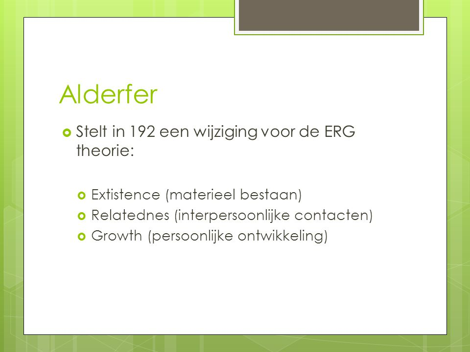 Alderfer Stelt in 192 een wijziging voor de ERG theorie: