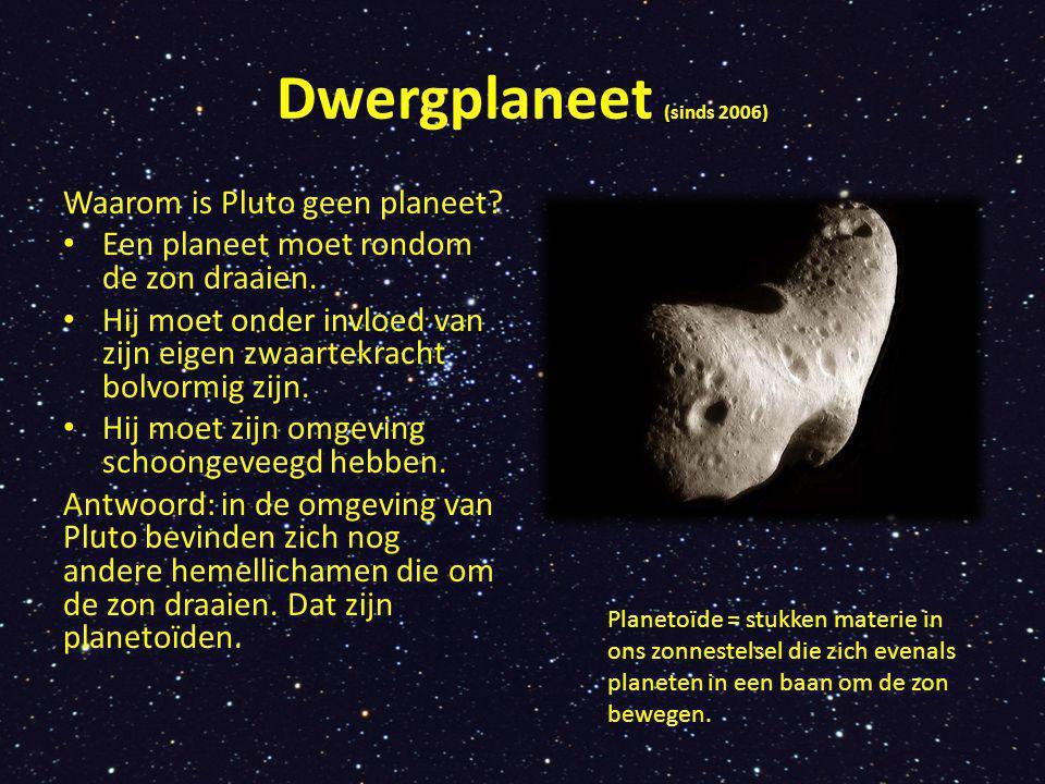 Dwergplaneet (sinds 2006) Waarom is Pluto geen planeet