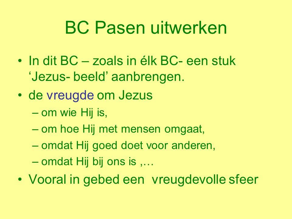 BC Pasen uitwerken In dit BC – zoals in élk BC- een stuk 'Jezus- beeld' aanbrengen. de vreugde om Jezus.
