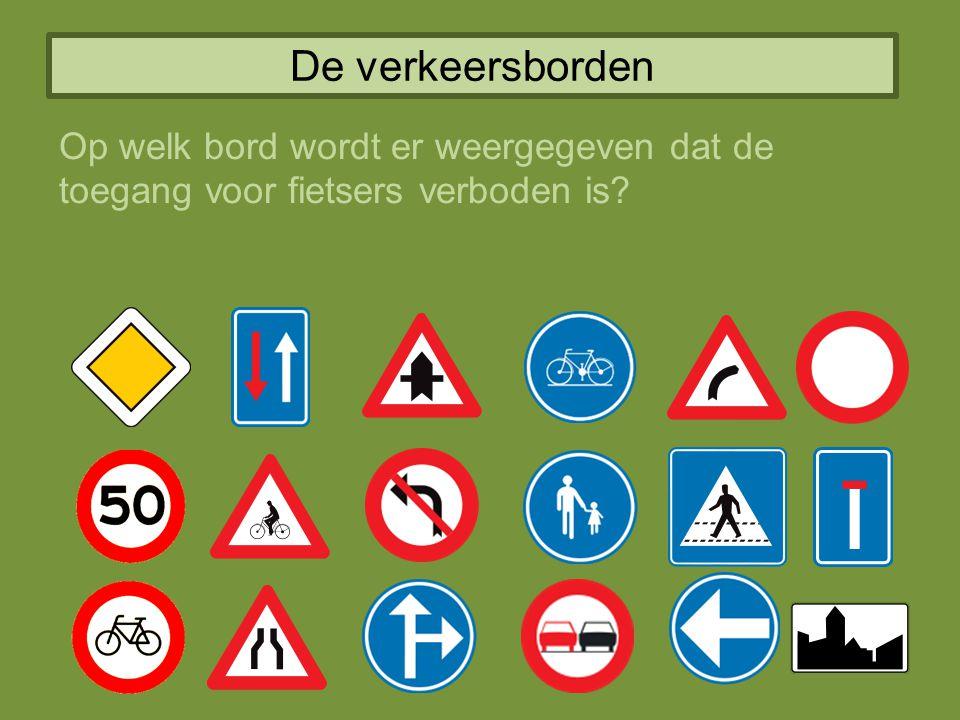 De verkeersborden Op welk bord wordt er weergegeven dat de toegang voor fietsers verboden is