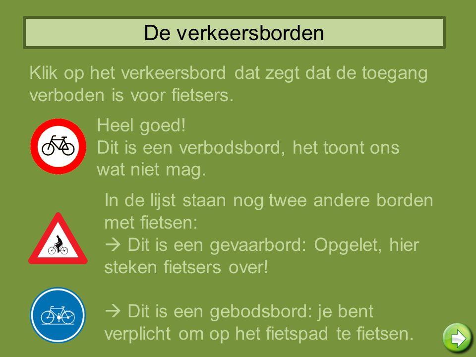 De verkeersborden Klik op het verkeersbord dat zegt dat de toegang verboden is voor fietsers. Heel goed!