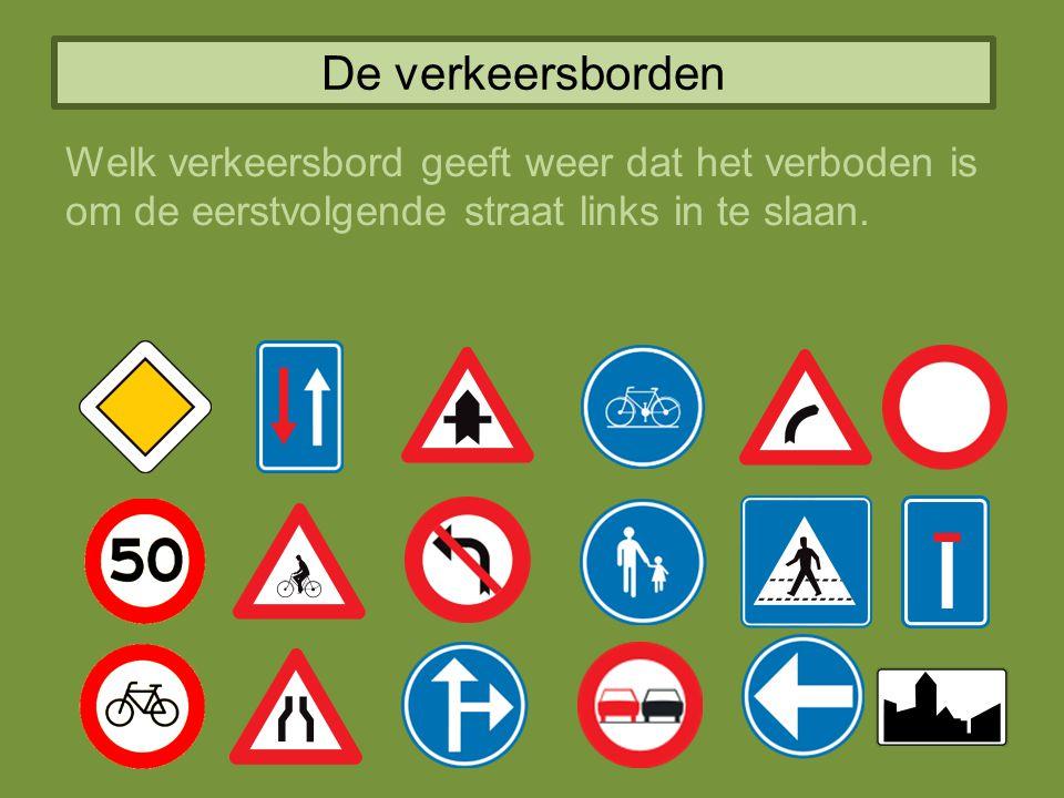 De verkeersborden Welk verkeersbord geeft weer dat het verboden is om de eerstvolgende straat links in te slaan.