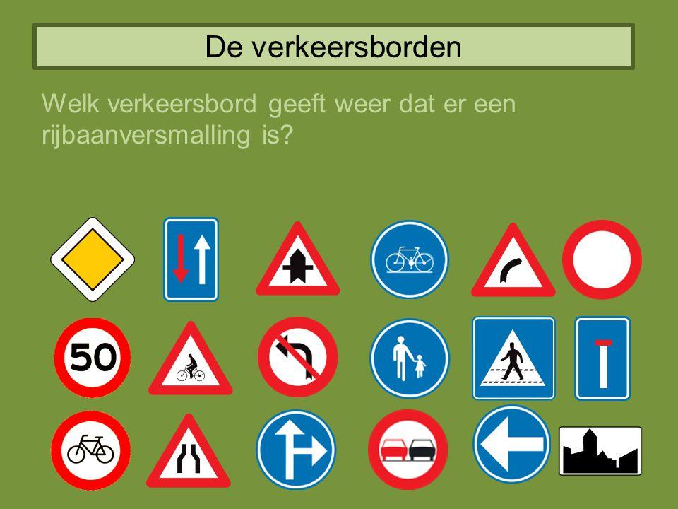 De verkeersborden Welk verkeersbord geeft weer dat er een rijbaanversmalling is