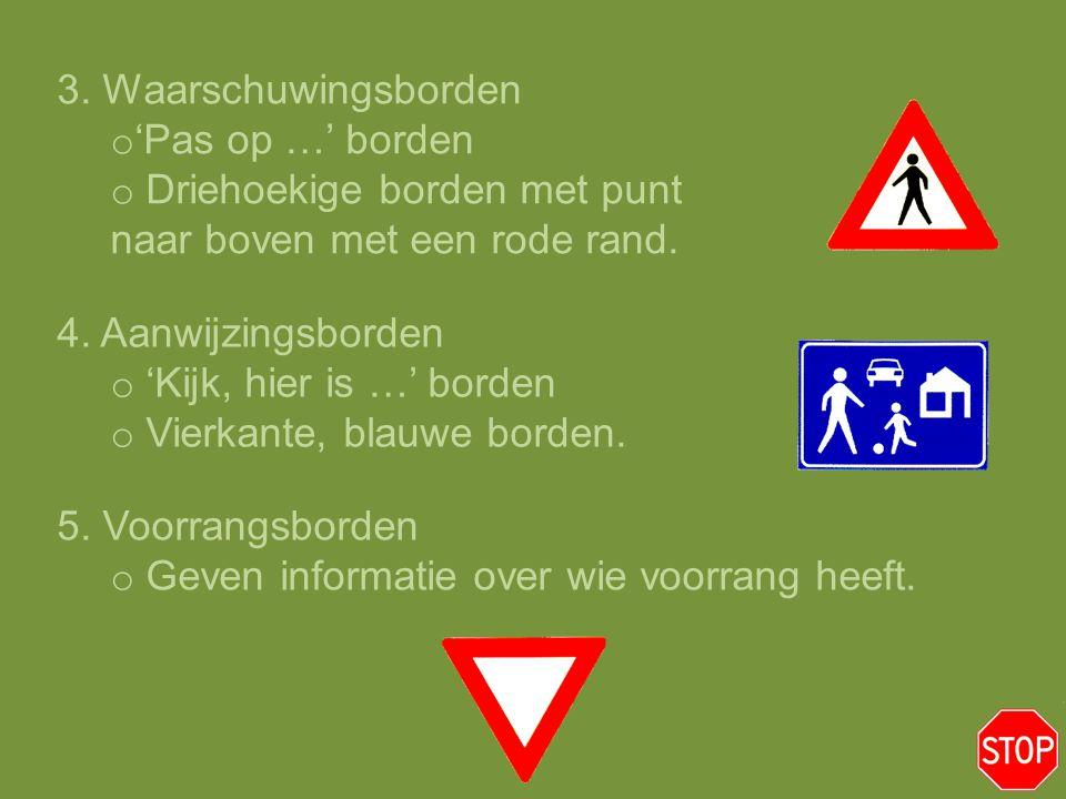 3. Waarschuwingsborden 'Pas op …' borden. Driehoekige borden met punt naar boven met een rode rand.