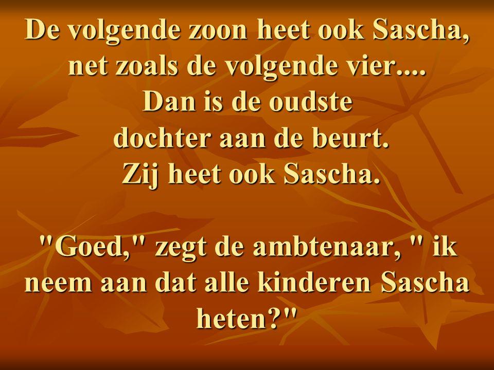 De volgende zoon heet ook Sascha, net zoals de volgende vier