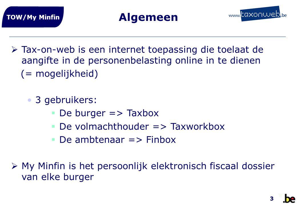 Algemeen TOW/My Minfin. Tax-on-web is een internet toepassing die toelaat de aangifte in de personenbelasting online in te dienen.