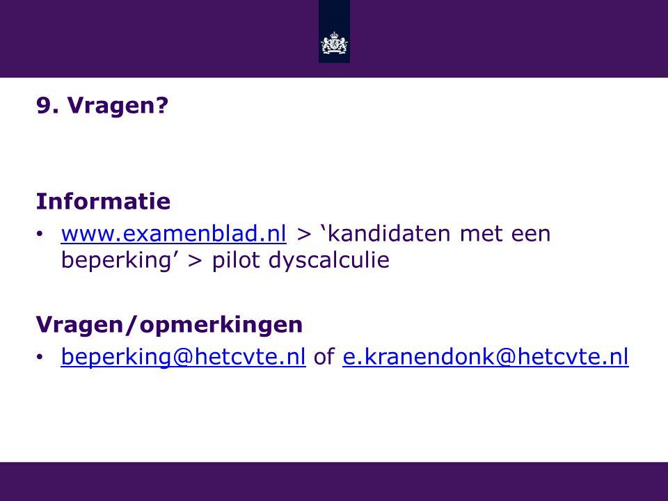 9. Vragen Informatie. www.examenblad.nl > 'kandidaten met een beperking' > pilot dyscalculie. Vragen/opmerkingen.